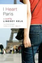 I Heart Paris ebook by Lindsey Kelk