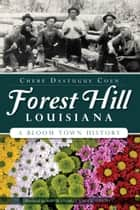 Forest Hill, Louisiana - A Bloom Town History ebook by Cheré Dastugue Coen