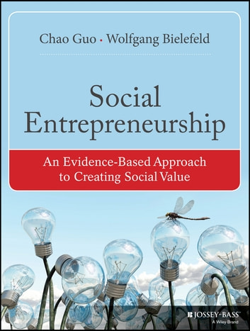 Social Entrepreneurship - An Evidence-Based Approach to Creating Social Value ebook by Chao Guo,Wolfgang Bielefeld
