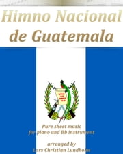 Himno Nacional de Guatemala Pure sheet music for piano and Bb instrument arranged by Lars Christian Lundholm ebook by Pure Sheet Music
