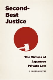 Second-Best Justice - The Virtues of Japanese Private Law ebook by J. Mark Ramseyer