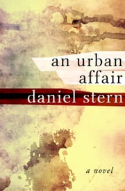 An Urban Affair - A Novel ebook by Daniel Stern