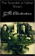 The Scandal of Father Brown ebook by G.K. Chesterton