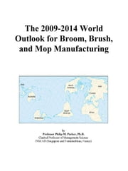 The 2009-2014 World Outlook for Broom, Brush, and Mop Manufacturing ebook by ICON Group International, Inc.