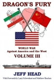 Dragon's Fury: World War against America and the West - Volume III