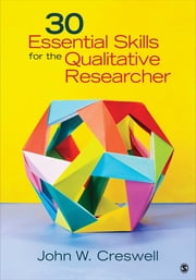 30 Essential Skills for the Qualitative Researcher ebook by John W. Creswell
