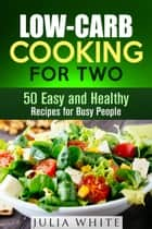 Low-Carb Cooking for Two: 50 Easy and Healthy Recipes for Busy People - Dump Dinner ebook by