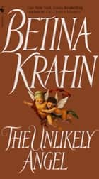 The Unlikely Angel - A Novel eBook by Betina Krahn