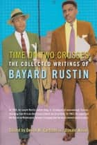 Time on Two Crosses - The Collected Writings of Bayard Rustin ebook by Bayard Rustin