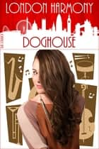London Harmony: Doghouse ebook by Erik Schubach