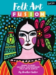 Folk Art Fusion - Learn to paint colorful contemporary folk art in acrylic ebook by Kobo.Web.Store.Products.Fields.ContributorFieldViewModel