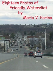 Eighteen Photos of Friendly Watervliet ebook by Mario V. Farina