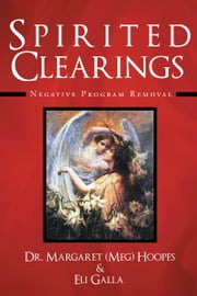 Spirited Clearings - Negative Program Removal ebook by Meg Hoopes & Eli Galla