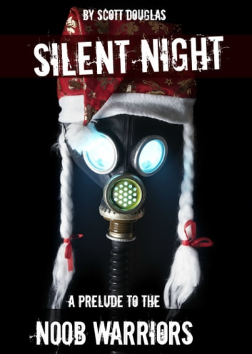 Silent Night - A Prelude to the N00b Warriors ebook by Scott Douglas