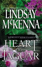 Morgan's Mercenaries: Heart of the Jaguar ebook by Lindsay McKenna
