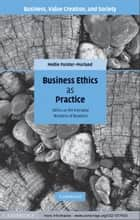Business Ethics as Practice ebook by Mollie Painter-Morland