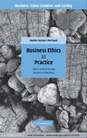 Business Ethics as Practice - Ethics as the Everyday Business of Business ebook by Mollie Painter-Morland