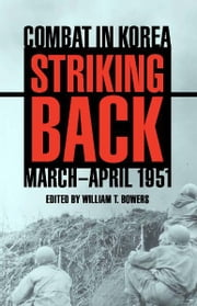Striking Back - Combat in Korea, March-April 1951 ebook by William T. Bowers,Roger Cirillo,John T. Greenwood