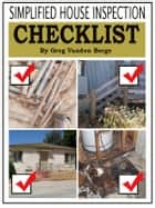 Simplified House Inspection Checklist ebook by Greg Vanden Berge