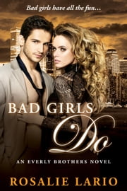 Bad Girls Do - Everly Brothers, #3 ebook by Rosalie Lario