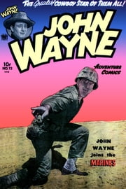 John Wayne Adventure Comics, Number 12, John Wayne Joins the Marines ebook by Yojimbo Press LLC,Toby/Minoan