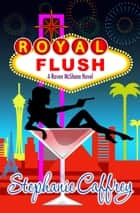 Royal Flush (Raven McShane Mysteries book #3) ebook by Stephanie Caffrey
