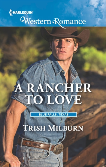 A Rancher to Love ebook by Trish Milburn