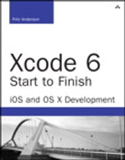 Xcode 6 Start to Finish - iOS and OS X Development ebook by Fritz Anderson
