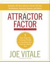 The Attractor Factor - 5 Easy Steps for Creating Wealth (or Anything Else) From the Inside Out ebook by Joe Vitale