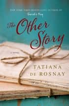 The Other Story - A Novel ebook by Tatiana de Rosnay