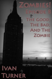 Zombies! Episode 8: The Good, the Bad, and the Zombie ebook by Ivan Turner