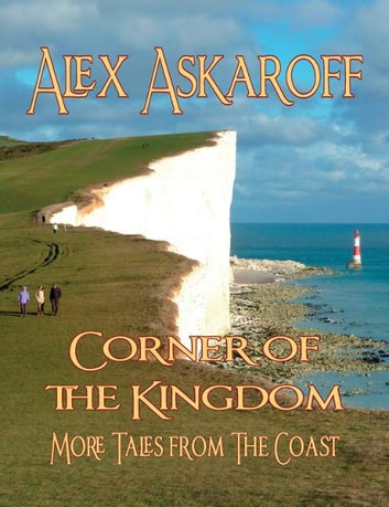 Corner of the Kingdom: More Tales from the Coast ebook by Alex Askaroff