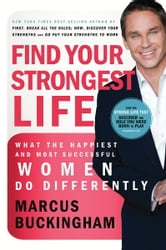 Find Your Strongest Life - What the Happiest and Most Successful Women Do Differently ebook by Marcus Buckingham