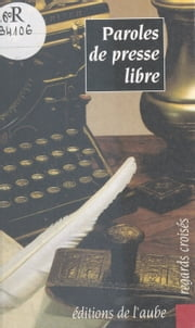 Paroles de presse libre - Actes ebook by Union des clubs de presse de France, Jacqueline de Grandmaison