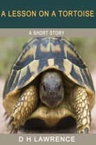 A Lesson on a Tortoise ebook by D H Lawrence