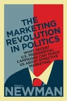The Marketing Revolution in Politics ebook by Bruce I. Newman