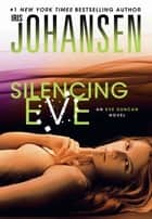 Silencing Eve: An Eve Duncan Novel 18 ebook by Iris Johansen