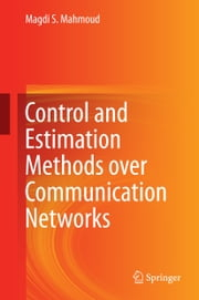 Control and Estimation Methods over Communication Networks ebook by Magdi S Mahmoud
