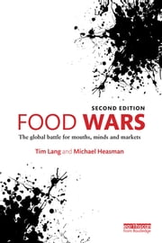 Food Wars - The Global Battle for Mouths, Minds and Markets ebook by Tim Lang,Michael Heasman