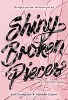 Shiny Broken Pieces: A Tiny Pretty Things Novel ebook by Sona Charaipotra,Dhonielle Clayton