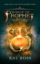 Blood of the Prophet ebook by Kat Ross