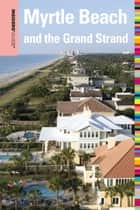 Insiders' Guide® to Myrtle Beach and the Grand Strand, 10th ebook by Janice McDonald