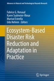 Ecosystem-Based Disaster Risk Reduction and Adaptation in Practice ebook by Fabrice G. Renaud,Karen Sudmeier-Rieux,Marisol Estrella,Udo Nehren