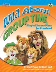 Wild About Group Time ebook by Between the Lion's Staff