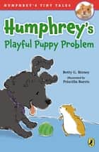 Humphrey's Playful Puppy Problem ebook by Betty G. Birney, Priscilla Burris