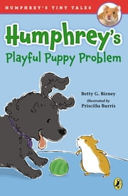 Humphrey's Playful Puppy Problem ebook by Betty G. Birney,Priscilla Burris