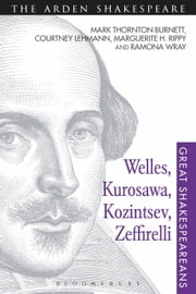 Welles, Kurosawa, Kozintsev, Zeffirelli - Great Shakespeareans: Volume XVII ebook by Professor Mark Thornton Burnett,Dr Courtney Lehmann,Marguerite Rippy,Dr Ramona Wray