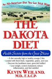 The Dakota Diet ebook by Kevin Weiland  M.D.