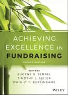 Achieving Excellence in Fundraising ebook by Eugene R. Tempel,Timothy L. Seiler,Dwight F. Burlingame