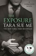 The Exposure: Submissive 8 ebook by Tara Sue Me